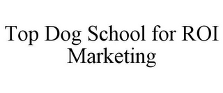 mark for TOP DOG SCHOOL FOR ROI MARKETING, trademark #86010937