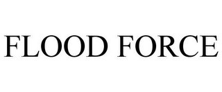 mark for FLOOD FORCE, trademark #86011082