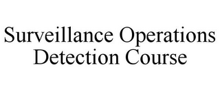 mark for SURVEILLANCE OPERATIONS DETECTION COURSE, trademark #86011493