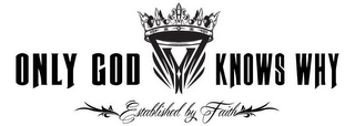 mark for Y ONLY GOD KNOWS WHY ESTABLISHED BY FAITH, trademark #86014480