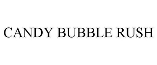 mark for CANDY BUBBLE RUSH, trademark #86015197