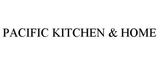 mark for PACIFIC KITCHEN & HOME, trademark #86016083