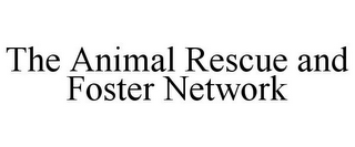 mark for THE ANIMAL RESCUE AND FOSTER NETWORK, trademark #86017465