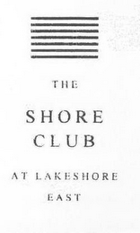 mark for THE SHORE CLUB AT LAKESHORE EAST, trademark #86018569