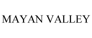 mark for MAYAN VALLEY, trademark #86018625