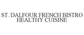 mark for ST. DALFOUR FRENCH BISTRO HEALTHY CUISINE, trademark #86018628