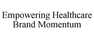 mark for EMPOWERING HEALTHCARE BRAND MOMENTUM, trademark #86018635