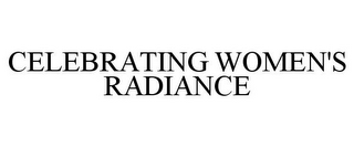 mark for CELEBRATING WOMEN'S RADIANCE, trademark #86019781