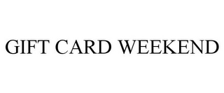 mark for GIFT CARD WEEKEND, trademark #86021376