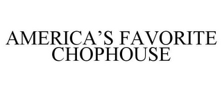mark for AMERICA'S FAVORITE CHOPHOUSE, trademark #86022338