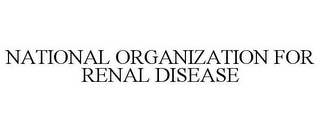 mark for NATIONAL ORGANIZATION FOR RENAL DISEASE, trademark #86024121