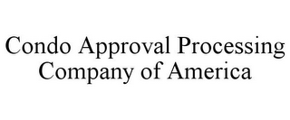 mark for CONDO APPROVAL PROCESSING COMPANY OF AMERICA, trademark #86024248