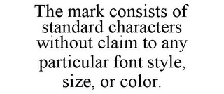 mark for THE MARK CONSISTS OF STANDARD CHARACTERS WITHOUT CLAIM TO ANY PARTICULAR FONT STYLE, SIZE, OR COLOR., trademark #86025168