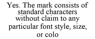 mark for YES. THE MARK CONSISTS OF STANDARD CHARACTERS WITHOUT CLAIM TO ANY PARTICULAR FONT STYLE, SIZE, OR COLO, trademark #86025194