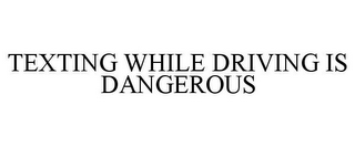 mark for TEXTING WHILE DRIVING IS DANGEROUS, trademark #86025357