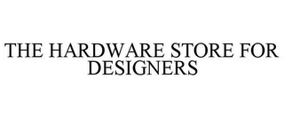 mark for THE HARDWARE STORE FOR DESIGNERS, trademark #86028231