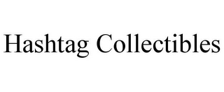 mark for HASHTAG COLLECTIBLES, trademark #86030535