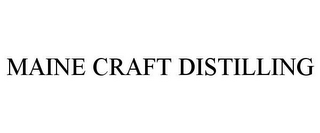 mark for MAINE CRAFT DISTILLING, trademark #86031626