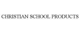 mark for CHRISTIAN SCHOOL PRODUCTS, trademark #86034286