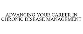 mark for ADVANCING YOUR CAREER IN CHRONIC DISEASE MANAGEMENT, trademark #86036523