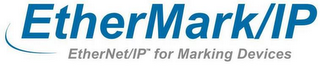 mark for ETHERMARK/IP ETHERNET/IP FOR MARKING DEVICES, trademark #86037434