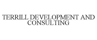 mark for TERRILL DEVELOPMENT AND CONSULTING, trademark #86038415