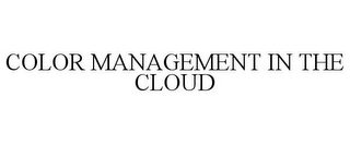 mark for COLOR MANAGEMENT IN THE CLOUD, trademark #86038533
