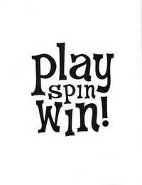 mark for PLAY SPIN WIN!, trademark #86038732