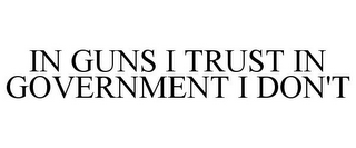 mark for IN GUNS I TRUST IN GOVERNMENT I DON'T, trademark #86040232