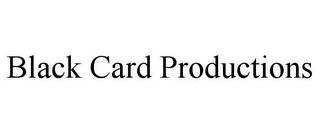 mark for BLACK CARD PRODUCTIONS, trademark #86040924