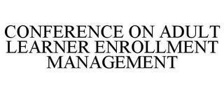 mark for CONFERENCE ON ADULT LEARNER ENROLLMENT MANAGEMENT, trademark #86043879
