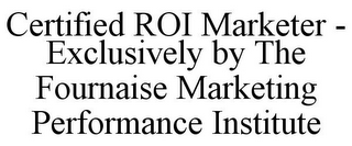 mark for CERTIFIED ROI MARKETER - EXCLUSIVELY BY THE FOURNAISE MARKETING PERFORMANCE INSTITUTE, trademark #86047234