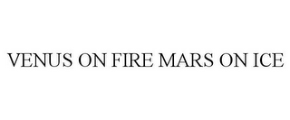 mark for VENUS ON FIRE MARS ON ICE, trademark #86054585