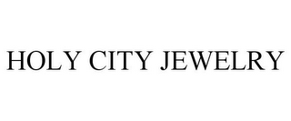 mark for HOLY CITY JEWELRY, trademark #86055511
