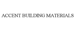 mark for ACCENT BUILDING MATERIALS, trademark #86061287