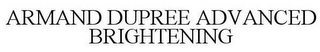 mark for ARMAND DUPREE ADVANCED BRIGHTENING, trademark #86062903
