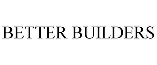 mark for BETTER BUILDERS, trademark #86063948