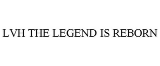 mark for LVH THE LEGEND IS REBORN, trademark #86064070