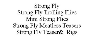 mark for STRONG FLY STRONG FLY TROLLING FLIES MINI STRONG FLIES STRONG FLY MEATLESS TEASERS STRONG FLY TEASER& RIGS, trademark #86065035