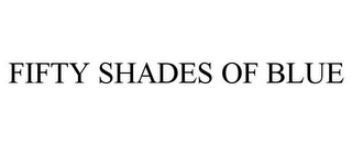 mark for FIFTY SHADES OF BLUE, trademark #86069912