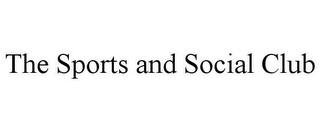 mark for THE SPORTS AND SOCIAL CLUB, trademark #86072726