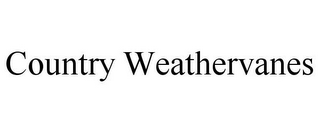 mark for COUNTRY WEATHERVANES, trademark #86077535