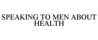 mark for SPEAKING TO MEN ABOUT HEALTH, trademark #86083061