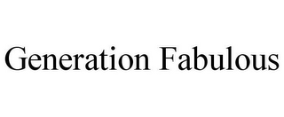 mark for GENERATION FABULOUS, trademark #86083424