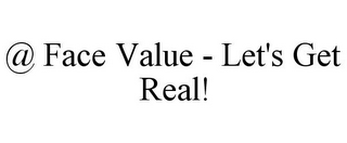 mark for @ FACE VALUE - LET'S GET REAL!, trademark #86085311