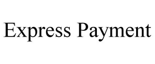 mark for EXPRESS PAYMENT, trademark #86086623