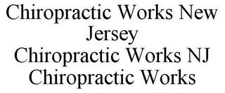 mark for CHIROPRACTIC WORKS NEW JERSEY CHIROPRACTIC WORKS NJ CHIROPRACTIC WORKS, trademark #86086757