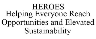 mark for HEROES HELPING EVERYONE REACH OPPORTUNITIES AND ELEVATED SUSTAINABILITY, trademark #86091217