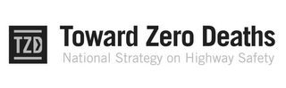 mark for TZD TOWARD ZERO DEATHS NATIONAL STRATEGY ON HIGHWAY SAFETY, trademark #86096813