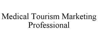mark for MEDICAL TOURISM MARKETING PROFESSIONAL, trademark #86099373